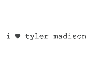 I Love Tyler Madison